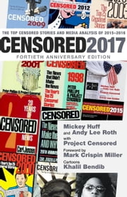 Censored 2017 ebook by Mickey Huff,Andy Lee Roth,Project Censored,Khalil Bendib
