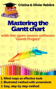 "Mastering the Gantt Chart - Understand and use the ""Gantt Project"" open source software efficiently! ebook by Olivier Rebiere, Cristina Rebiere"