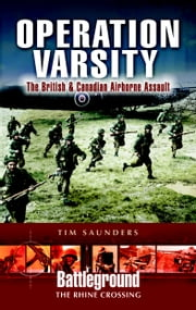 Operation Varsity - The British and Canadian Airborne Crossing of the Rhine ebook by Tim Saunders