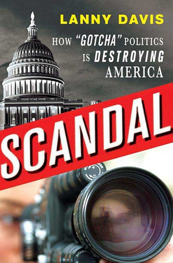 "Scandal - How ""Gotcha"" Politics Is Destroying America eBook by Lanny Davis"