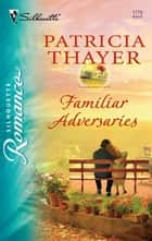 Familiar Adversaries ebook by Patricia Thayer