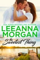 The Sweetest Thing: A Sweet, Small Town Romance ebook by Leeanna Morgan