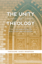 The Unity of Theology - The Contribution of Wolfhart Pannenberg ebook by Theodore James Whapham
