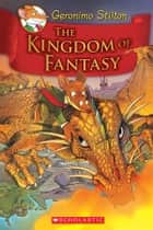 Geronimo Stilton and the Kingdom of Fantasy #1: The Kingdom of Fantasy ebook by Geronimo Stilton