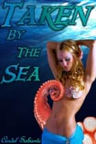 Taken by the Sea - An Erotic Tentacle Adventure - Tentacle Erotica, #2 ebook by Cindel Sabante