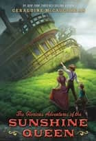 The Glorious Adventures of the Sunshine Queen eBook by Geraldine McCaughrean