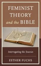 Feminist Theory and the Bible ebook by Esther Fuchs
