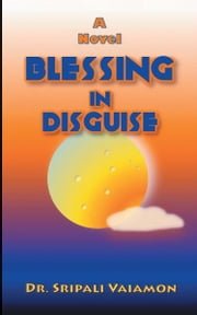 Blessing in Disguise ebook by Dr. Sripali Vaiamon