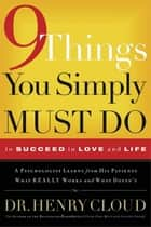 9 Things You Simply Must Do to Succeed in Love and Life ebook by Henry Cloud