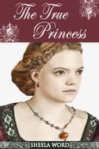 The True Princess ebook by Sheela Word