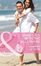 Sparks Fly with the Billionaire (Mills & Boon Cherish) ebook by Marion Lennox