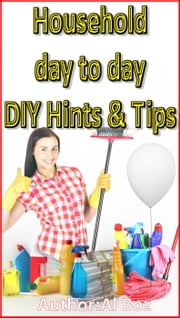 Household Day to Day DIY Hints ebook by celal boz