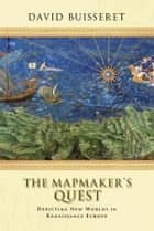 The Mapmakers' Quest: Depicting New Worlds in Renaissance Europe ebook by David Buisseret