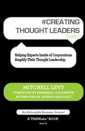 #CREATING THOUGHT LEADERS tweet Book01 - Helping Experts Inside of Corporations Amplify Their Thought Leadership ebook by Mitchell Levy