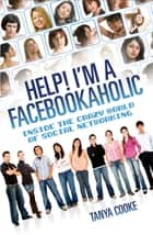 Help I'm a FACEBOOKAHOLIC - Inside the Crazy World of Social Networking ebook by Tanya Cooke, Tammy Cohen