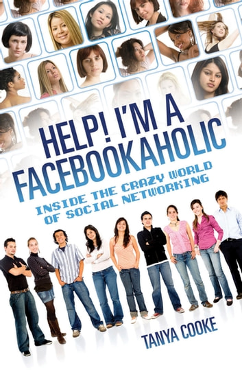 Help I'm a FACEBOOKAHOLIC - Inside the Crazy World of Social Networking ebook by Tanya Cooke,Tammy Cohen