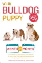 Your Bulldog Puppy Month by Month - Everything you need to know at each stage to ensure your cute & playful puppy grows into a happy, healthy companion ebook by Betty Fisher, Terry Albert, Tom Geiselhardt,...