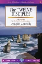 The Twelve Disciples ebook by Douglas Connelly