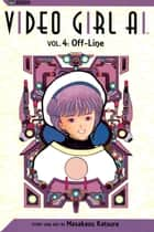 Video Girl Ai, Vol. 4 - Off-Line eBook by Masakazu Katsura, Masakazu Katsura
