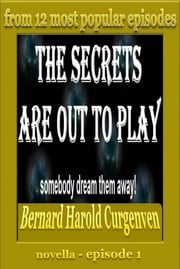 The Secrets Are Out To Play - episode 1 ebook by Bernard Harold Curgenven