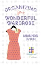 Organizing for a Wonderful Wardrobe ebook by Shannon Upton