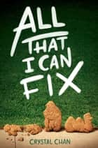 All That I Can Fix ebook by Crystal Chan