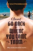 Don't Go Back to Where You Came From ebook by Tim Soutphommasane