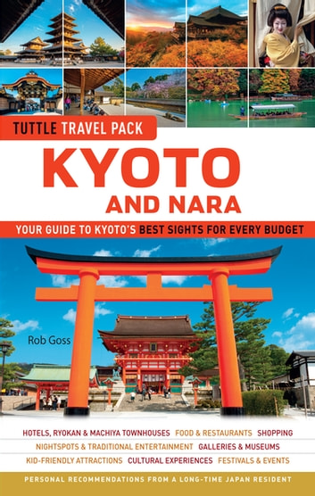 Kyoto and Nara Tuttle Travel Pack Guide + Map - Your Guide to Kyoto's Best Sights for Every Budget ebook by Rob Goss