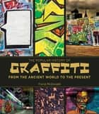 The Popular History of Graffiti - From the Ancient World to the Present eBook by Fiona McDonald