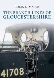The Branch Lines of Gloucestershire ebook by Colin G. Maggs