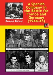 A Spanish Company in the Battle for France and Germany (1944-45) ebook by Raymond Dronne