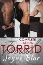 Torrid - The Complete Series - Book One, Two, & Three ebook by Jayne Blue