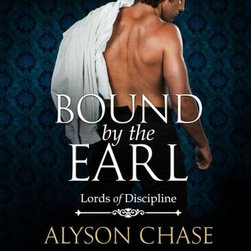 Bound by the Earl - Lords of Discipline audiobook by Alyson Chase