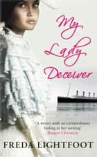 My Lady Deceiver eBook by Freda Lightfoot