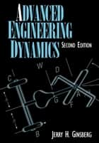 Advanced Engineering Dynamics ebook by Jerry H. Ginsberg