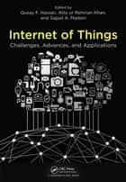Internet of Things - Challenges, Advances, and Applications ebook by Qusay F. Hassan, Atta ur Rehman Khan, Sajjad A. Madani