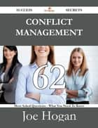 Conflict Management 62 Success Secrets - 62 Most Asked Questions On Conflict Management - What You Need To Know ebook by Joe Hogan