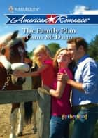 The Family Plan (Mills & Boon Love Inspired) (Fatherhood, Book 17) ebook by Cathy McDavid