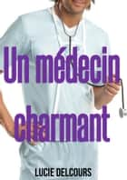 Un médecin charmant eBook by Lucie Delcours
