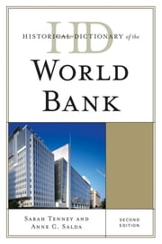 Historical Dictionary of the World Bank ebook by Sarah Tenney,Anne C. Salda