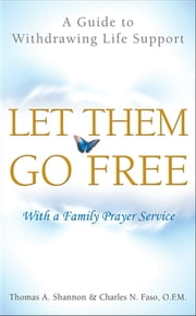 Let Them Go Free - A Guide to Withdrawing Life Support ebook by Thomas A. Shannon, Charles N. Faso