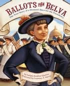 Ballots for Belva - The True Story of a Woman's Race for the Presidency ebook by Sudipta Bardhan-Quallen, Courtney A. Martin