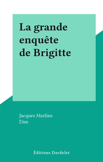 La grande enquête de Brigitte ebook by Jacques Morlins