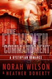 The Eleventh Commandment - A Dystopian Romance ebook by Norah Wilson,Heather Doherty