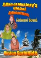 A Man of Mystery's Global Adventure Outward Bound ebook by Dickon Springate
