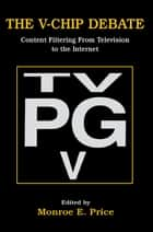 The V-chip Debate - Content Filtering From Television To the Internet ebook by Monroe E. Price