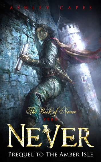 Never (Prequel to The Amber Isle) ebook by Ashley Capes