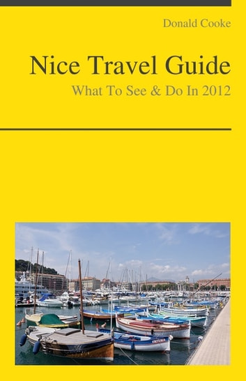 Nice, France Travel Guide - What To See & Do ebook by Donald Cooke