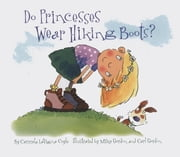 Do Princesses Wear Hiking Boots? ebook by Mike Gordon,Carl Gordon,Carmela LaVigna Coyle
