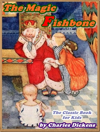 THE MAGIC FISHBONE (Illustrated) ebook by Charles Dickens
